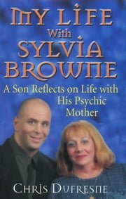 My Life with Sylvia Browne ebook by Chris Dufresne