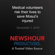 Medical volunteers risk their lives to save Mosul's injured äänikirja by PBS NewsHour