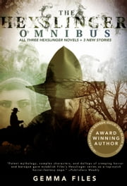 The Hexslinger Omnibus ebook by Gemma Files
