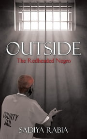 Outside - The Red-Headed Negro ebook by Sadiya Rabia