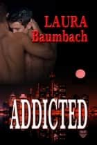 Addicted ebook by Laura Baumbach