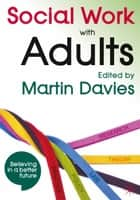 Social Work with Adults ebook by Martin Davies