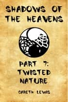 Twisted Nature, Part 7 of Shadows of the Heavens ebook by