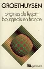 Origines de l'esprit bourgeois en France ebook by Bernard Groethuysen