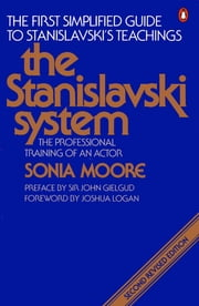 The Stanislavski System - The Professional Training of an Actor; Second Revised Edition ebook by Sonia Moore,John Gielgud,Joshua Logan