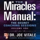 Miracles Manual Vol 1 - The Secret Coaching Sessions audiobook by Joe Vitale