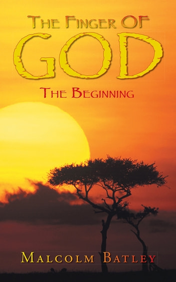The Finger of God - The Beginning ebook by Malcolm Batley