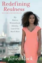 Redefining Realness - My Path to Womanhood, Identity, Love & So Much More ebook by Janet Mock