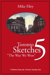 Toronto Sketches 5 - The Way We Were ebook by Mike Filey