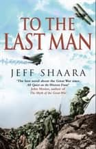To The Last Man eBook by Jeff Shaara