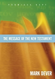 The Message of the New Testament (Foreword by John MacArthur) - Promises Kept ebook by Mark Dever