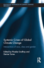 Systemic Crises of Global Climate Change - Intersections of race, class and gender ebook by
