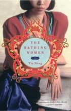 The Bathing Women - A Novel ebook by Tie Ning, Hongling Zhang, Jason Sommer