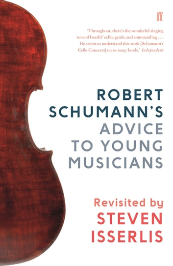 Robert Schumann's Advice to Young Musicians - Revisited by Steven Isserlis ebook by Steven Isserlis, CBE