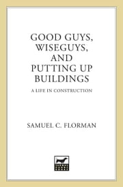 Good Guys, Wiseguys, and Putting Up Buildings - A Life in Construction ebook by Samuel C. Florman