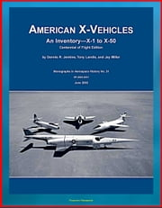 American X-Vehicles, An Inventory from X-1 to X-50 - NACA, NASA, Air Force Experimental Airplanes and Spacecraft (NASA SP-2003-4531) eBook by Progressive Management