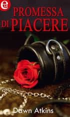 Promessa di piacere eBook by Dawn Atkins