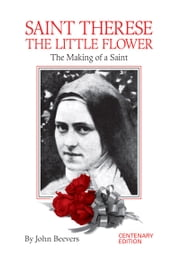 St. Thérèse the Little Flower - The Making of a Saint ebook by John Beevers