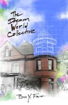The Dream World Collective - A Novel ebook by Ben Y. Faroe