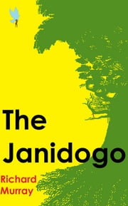 The Janidogo - the continued adventure from 'To Love and To Hold' ebook by Richard Murray