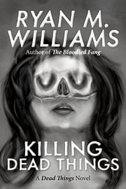 Killing Dead Things ebook by Ryan M. Williams