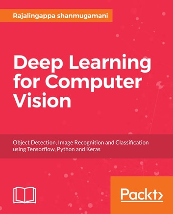Deep Learning for Computer Vision ebook by Rajalingappaa shanmugamani