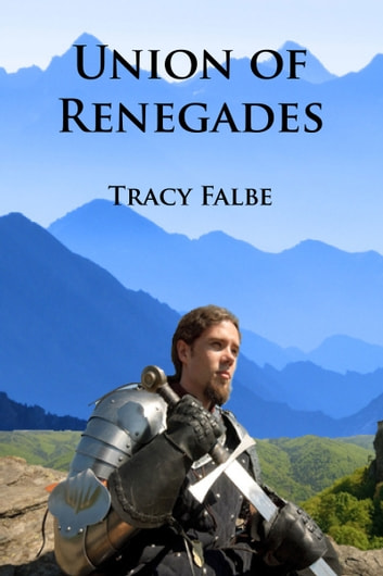 Union of Renegades: The Rys Chronicles Book I ebook by Tracy Falbe