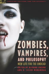 Zombies, Vampires, and Philosophy - New Life for the Undead ebook by Richard Greene,K. Silem Mohammad