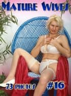 Mature Wives Naked, #16 - Jane 46 YO ebook by Sylvia Favour, Angel Delight