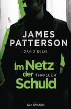 Im Netz der Schuld - Thriller ebook by David Ellis, James Patterson, Peter Beyer
