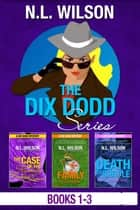 Dix Dodd Mysteries Box Set 1 ebook by N.L. Wilson, Norah Wilson, Heather Doherty
