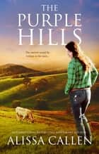 The Purple Hills (A Woodlea Novel, #4) ebook by Alissa Callen