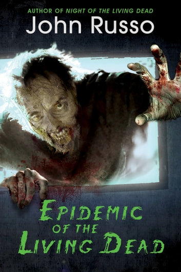 Epidemic of the Living Dead ebook by John Russo