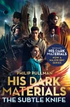 The Subtle Knife: His Dark Materials 2 - now a major BBC TV series ebook by Philip Pullman