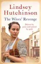 The Wives' Revenge - A gritty saga of triumph over hardship ebook by Lindsey Hutchinson