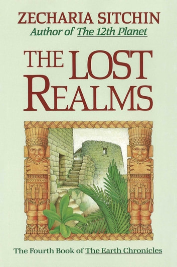 The Lost Realms (Book IV) eBook by Zecharia Sitchin