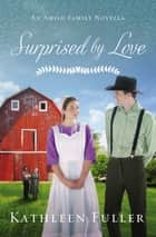 Surprised by Love - An Amish Family Novella ebook by Kathleen Fuller