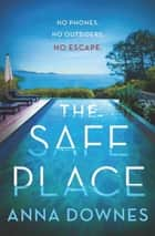 The Safe Place - No phones. No outsiders. No escape. ebook by Anna Downes