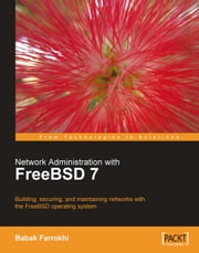 Network Administration with FreeBSD 7 ebook by Babak Farrokhi