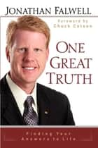 One Great Truth - Finding Your Answers to Life ebook by Jonathan Falwell, Chuck Colson