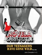 Our Teenagers Have Gone Wild (Part 1) ebook by John Christotle .A. C.