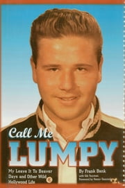 Call Me Lumpy - My Leave It To Beaver Days and Other Wild Hollywood Life ebook by Bank Bank, Gibu Twyman