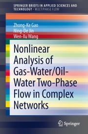 Nonlinear Analysis of Gas-Water/Oil-Water Two-Phase Flow in Complex Networks ebook by Zhong-Ke Gao,Ning-De Jin,Wen-Xu Wang