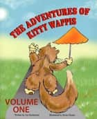 The Adventures of Kitty Wappis Volume One ebook by Jon Sniderman