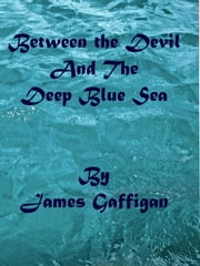 Between The Devil and The Deep Blue Sea ebook by James Gaffigan