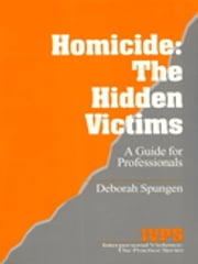 Homicide: The Hidden Victims - A Resource for Professionals ebook by Deborah Spungen