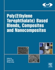 Poly(Ethylene Terephthalate) Based Blends, Composites and Nanocomposites ebook by P. M. Visakh,Mong Liang