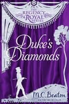 Duke's Diamonds - Regency Royal 11 ebook by M.C. Beaton