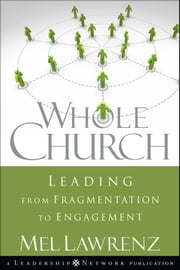 Whole Church - Leading from Fragmentation to Engagement ebook by Mel  Lawrenz