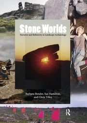 Stone Worlds - Narrative and Reflexivity in Landscape Archaeology ebook by Barbara Bender, Sue Hamilton, Christopher Tilley